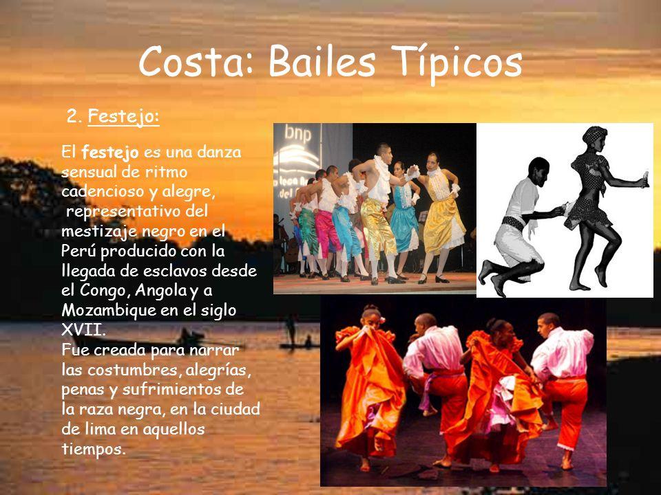 Costa: Bailes Típicos 2. Festejo: El festejo es una danza sensual de ritmo cadencioso y alegre, representativo del mestizaje negro en el Perú producid