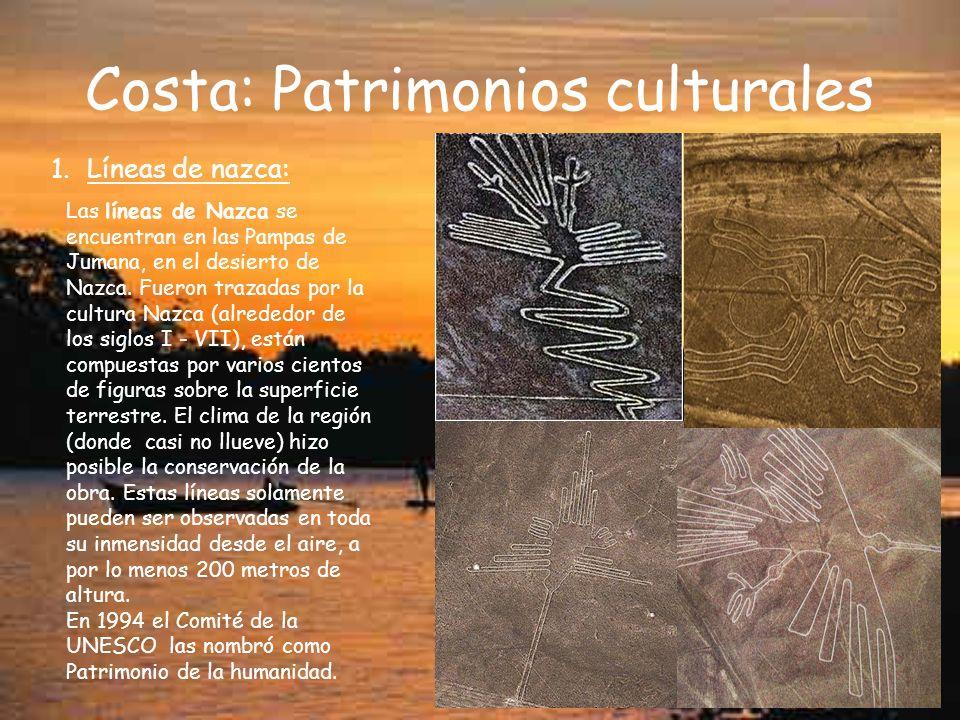 Costa: Patrimonios culturales 1.Líneas de nazca: Las líneas de Nazca se encuentran en las Pampas de Jumana, en el desierto de Nazca. Fueron trazadas p