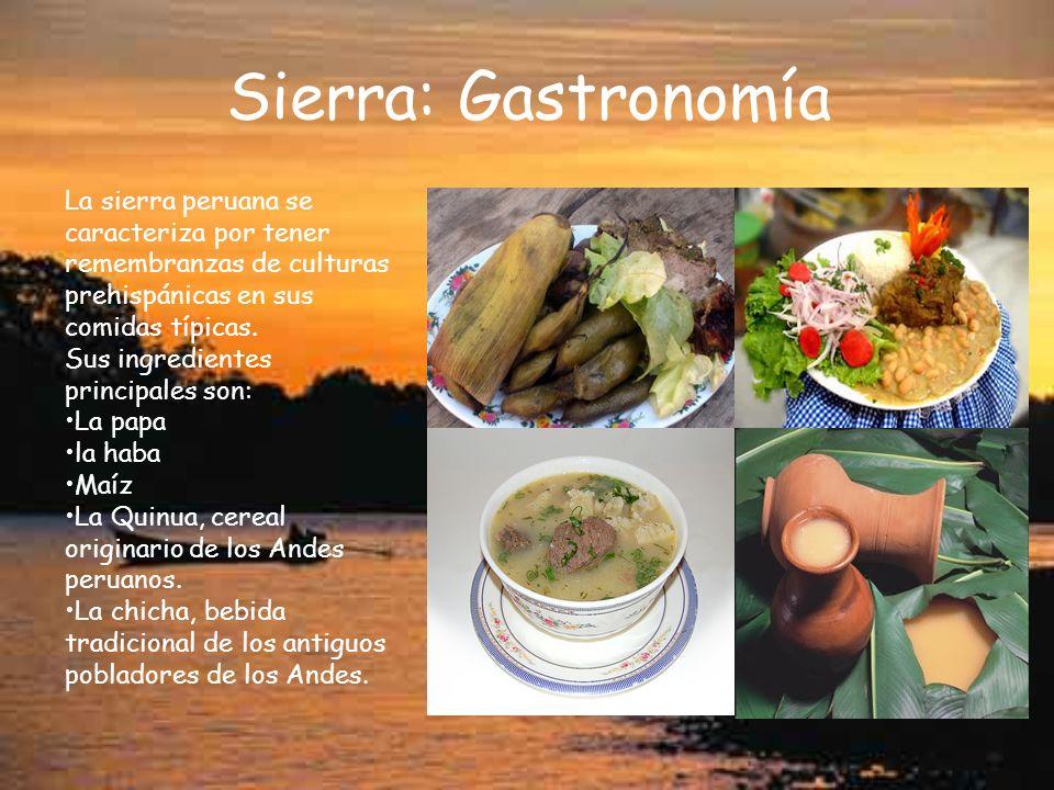 Sierra: Gastronomía La sierra peruana se caracteriza por tener remembranzas de culturas prehispánicas en sus comidas típicas. Sus ingredientes princip