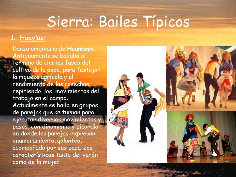 Sierra: Bailes Típicos 1.Huaylas: Danza originaria de Huancayo. Antiguamente se bailaba al termino de ciertas fases del cultivo de la papa, para feste
