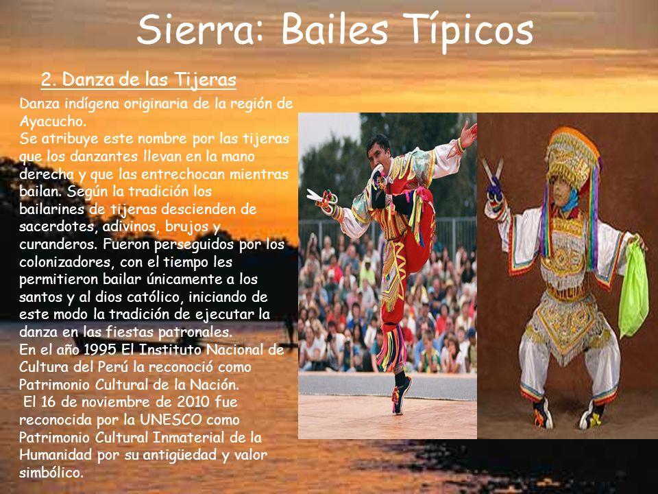 Sierra: Bailes Típicos 2. Danza de las Tijeras Danza indígena originaria de la región de Ayacucho. Se atribuye este nombre por las tijeras que los dan