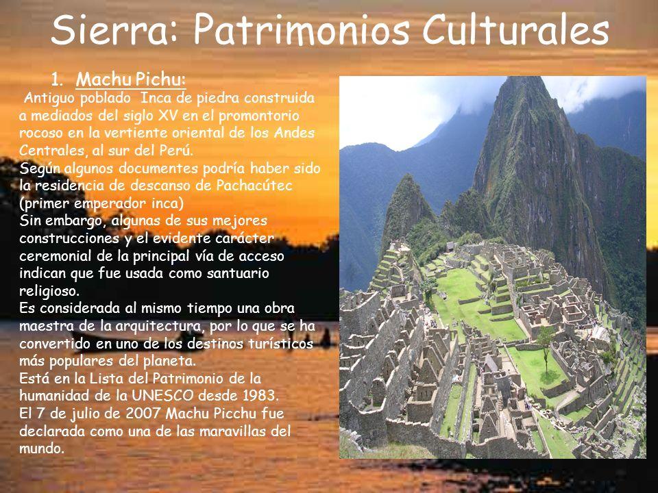 Sierra: Patrimonios Culturales 1.Machu Pichu: Antiguo poblado Inca de piedra construida a mediados del siglo XV en el promontorio rocoso en la vertiente oriental de los Andes Centrales, al sur del Perú.