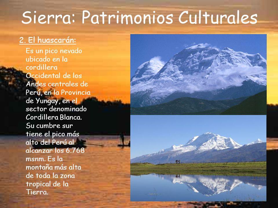 Sierra: Patrimonios Culturales 2. El huascarán: Es un pico nevado ubicado en la cordillera Occidental de los Andes centrales de Perú, en la Provincia