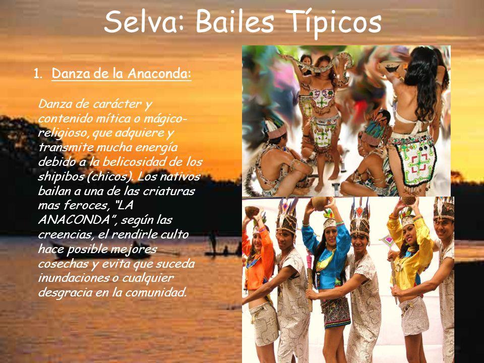 Selva: Bailes Típicos 1.Danza de la Anaconda: Danza de carácter y contenido mítica o mágico- religioso, que adquiere y transmite mucha energía debido a la belicosidad de los shipibos (chicos).