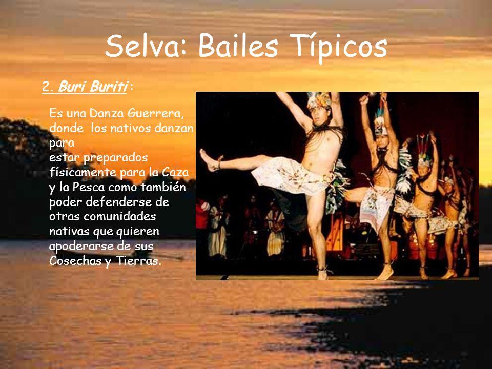 Selva: Bailes Típicos 2. Buri Buriti : Es una Danza Guerrera, donde los nativos danzan para estar preparados físicamente para la Caza y la Pesca como