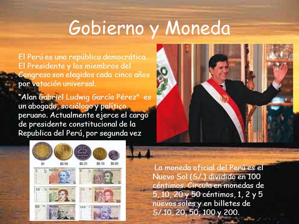 Gobierno y Moneda El Perú es una república democrática. El Presidente y los miembros del Congreso son elegidos cada cinco años por votación universal.
