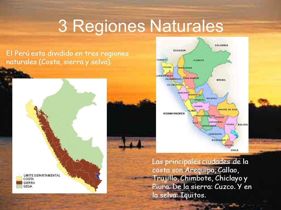 3 Regiones Naturales El Perú esta dividido en tres regiones naturales (Costa, sierra y selva). Las principales ciudades de la costa son Arequipa, Call