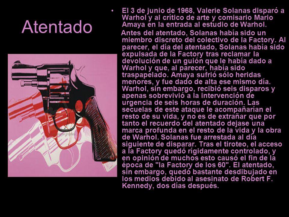 Atentado El 3 de junio de 1968, Valerie Solanas disparó a Warhol y al crítico de arte y comisario Mario Amaya en la entrada al estudio de Warhol. Ante