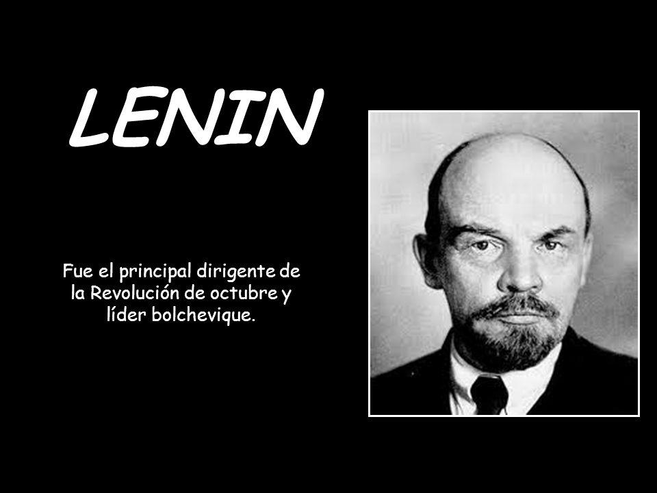 LENIN Fue el principal dirigente de la Revolución de octubre y líder bolchevique.
