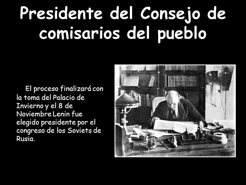 Presidente del Consejo de comisarios del pueblo El proceso finalizará con la toma del Palacio de Invierno y el 8 de Noviembre Lenin fue elegido presid