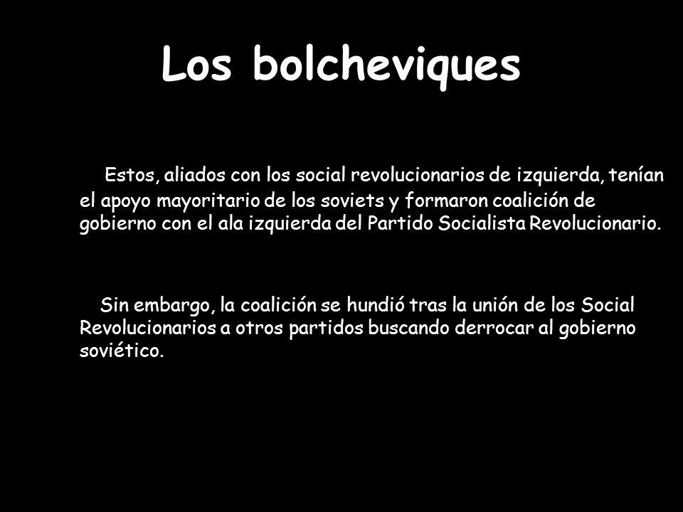 Los bolcheviques Estos, aliados con los social revolucionarios de izquierda, tenían el apoyo mayoritario de los soviets y formaron coalición de gobier