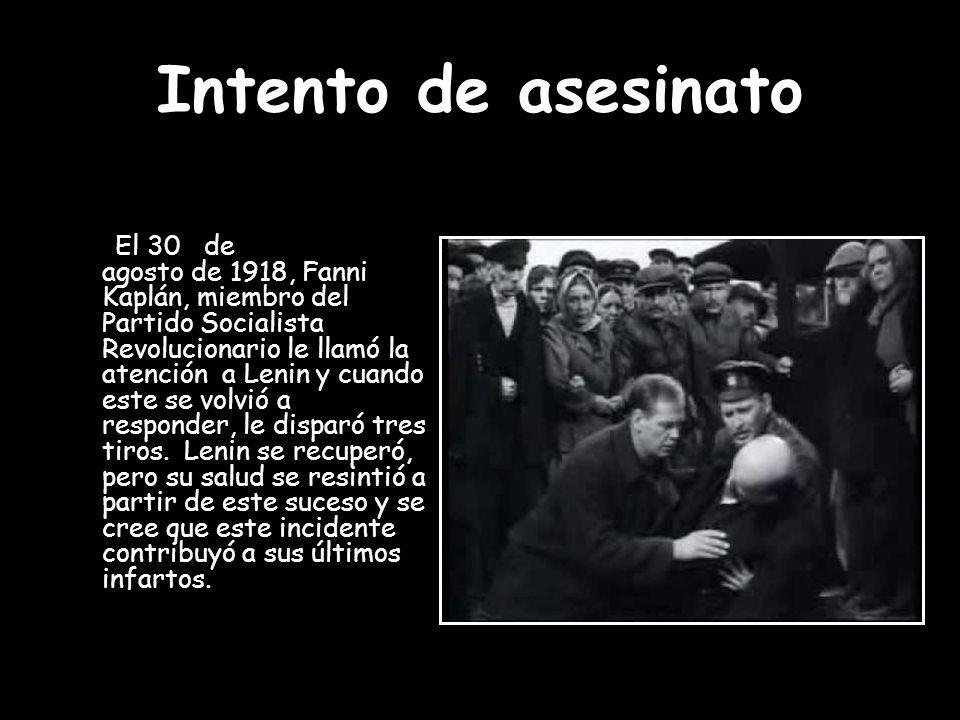 Intento de asesinato El 30 de agosto de 1918, Fanni Kaplán, miembro del Partido Socialista Revolucionario le llamó la atención a Lenin y cuando este s
