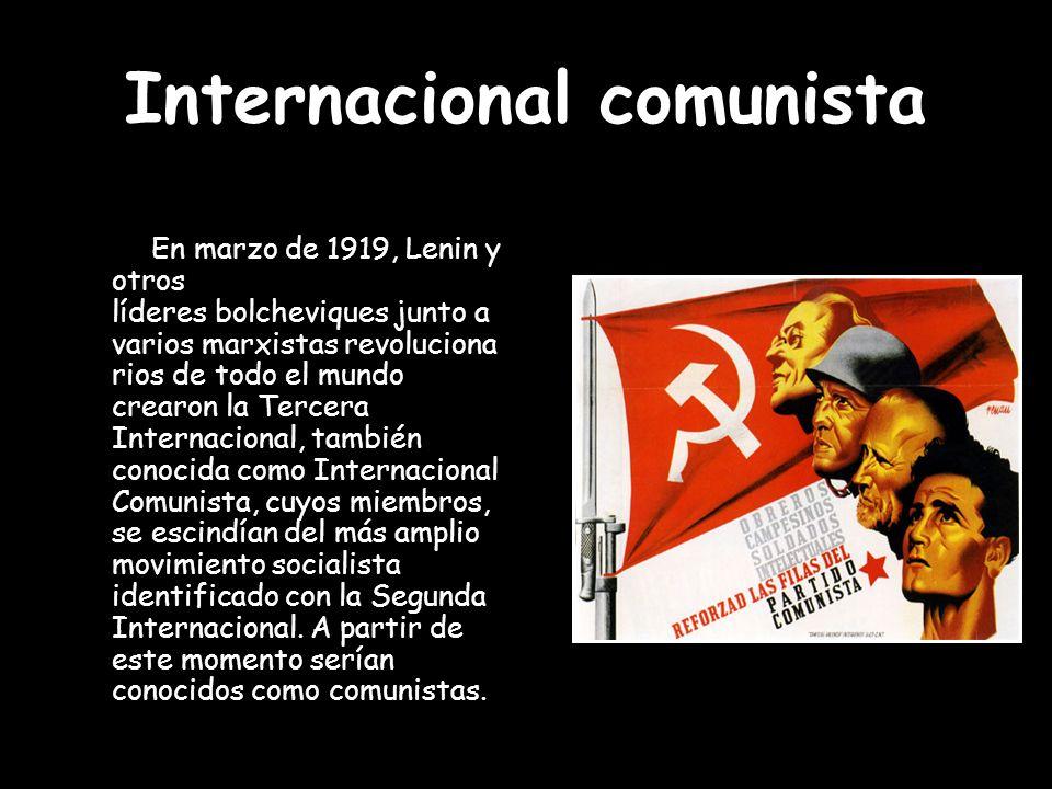 Internacional comunista En marzo de 1919, Lenin y otros líderes bolcheviques junto a varios marxistas revoluciona rios de todo el mundo crearon la Ter