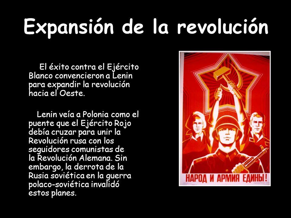 Expansión de la revolución El éxito contra el Ejército Blanco convencieron a Lenin para expandir la revolución hacia el Oeste. Lenin veía a Polonia co