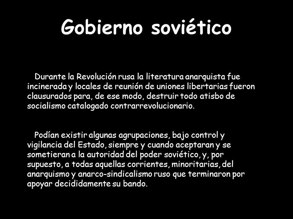 Gobierno soviético Durante la Revolución rusa la literatura anarquista fue incinerada y locales de reunión de uniones libertarias fueron clausurados p