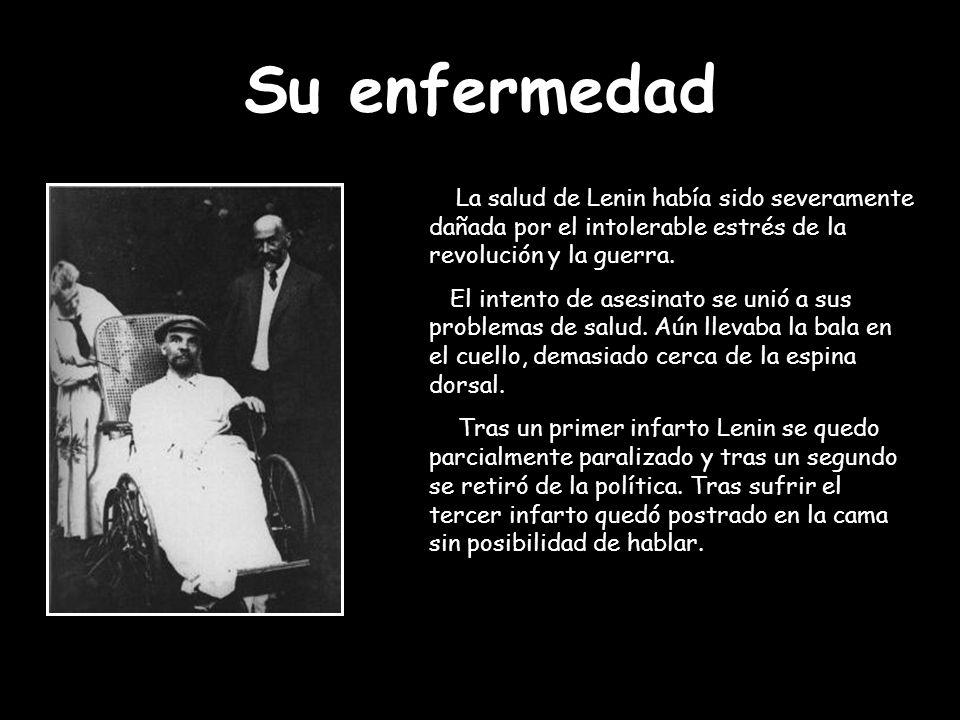 Su enfermedad La salud de Lenin había sido severamente dañada por el intolerable estrés de la revolución y la guerra. El intento de asesinato se unió