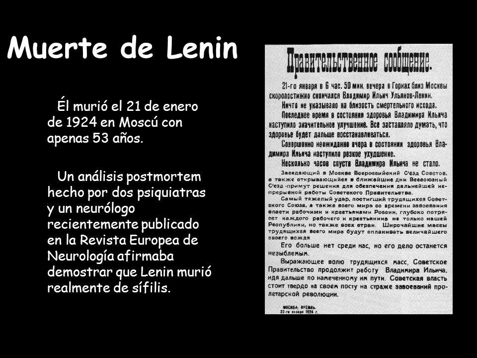Muerte de Lenin Él murió el 21 de enero de 1924 en Moscú con apenas 53 años. Un análisis postmortem hecho por dos psiquiatras y un neurólogo recientem