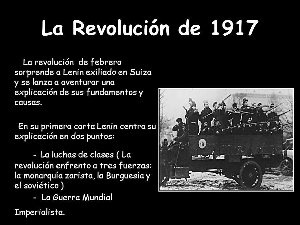 La Revolución de 1917 La revolución de febrero sorprende a Lenin exiliado en Suiza y se lanza a aventurar una explicación de sus fundamentos y causas.