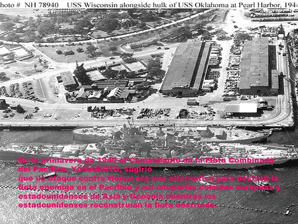 En la primavera de 1940 el Comandante de la Flota Combinada del Pacífico, YAMAMOTO, sugirió que un ataque contra Hawai era una alternativa para destru