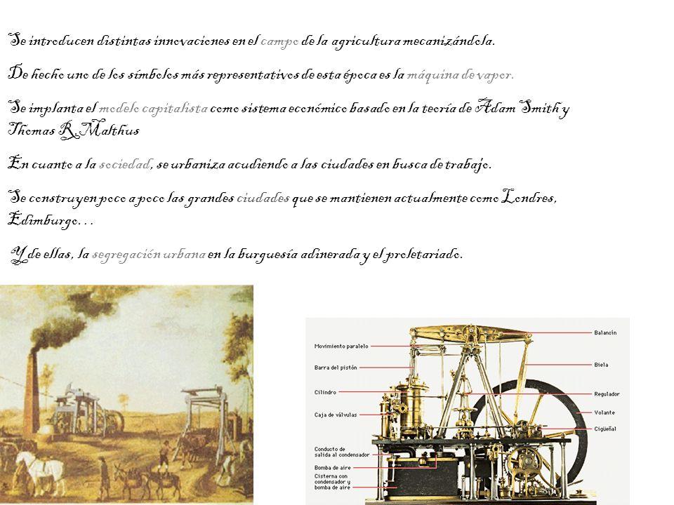 Se introducen distintas innovaciones en el campo de la agricultura mecanizándola. De hecho uno de los símbolos más representativos de esta época es la