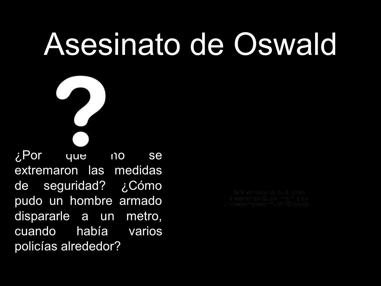 Asesinato de Oswald ¿Por qué no se extremaron las medidas de seguridad? ¿Cómo pudo un hombre armado dispararle a un metro, cuando había varios policía