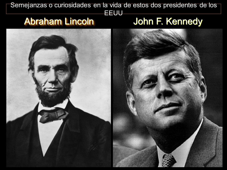 Abraham Lincoln John F. Kennedy Semejanzas o curiosidades en la vida de estos dos presidentes de los EEUU