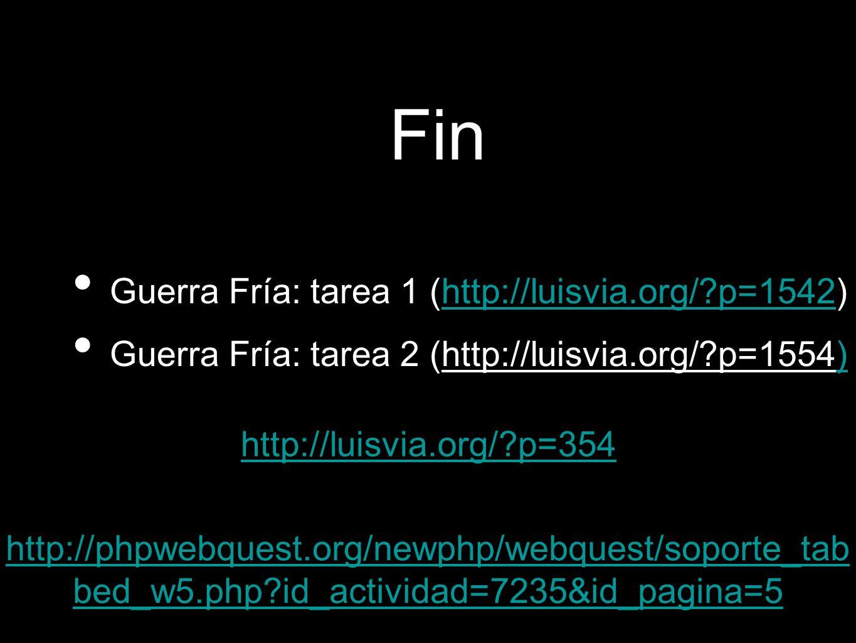 Fin http://luisvia.org/?p=354 Guerra Fría: tarea 1 (http://luisvia.org/?p=1542)http://luisvia.org/?p=1542 Guerra Fría: tarea 2 (http://luisvia.org/?p=
