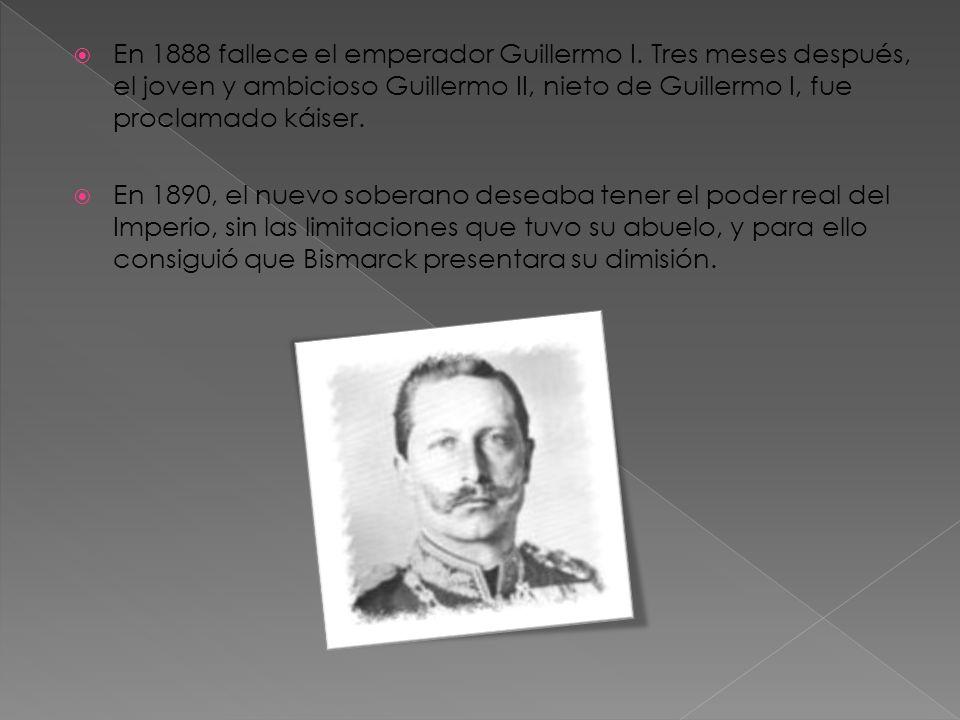 En 1888 fallece el emperador Guillermo I. Tres meses después, el joven y ambicioso Guillermo II, nieto de Guillermo I, fue proclamado káiser. En 1890,