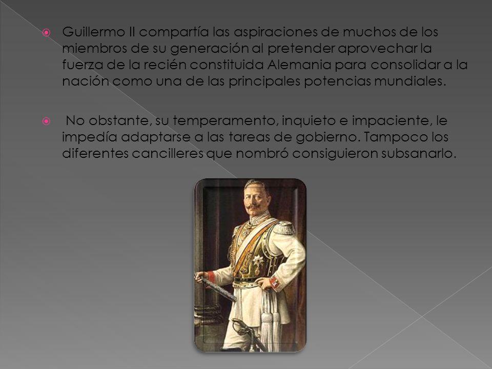 Guillermo II compartía las aspiraciones de muchos de los miembros de su generación al pretender aprovechar la fuerza de la recién constituida Alemania