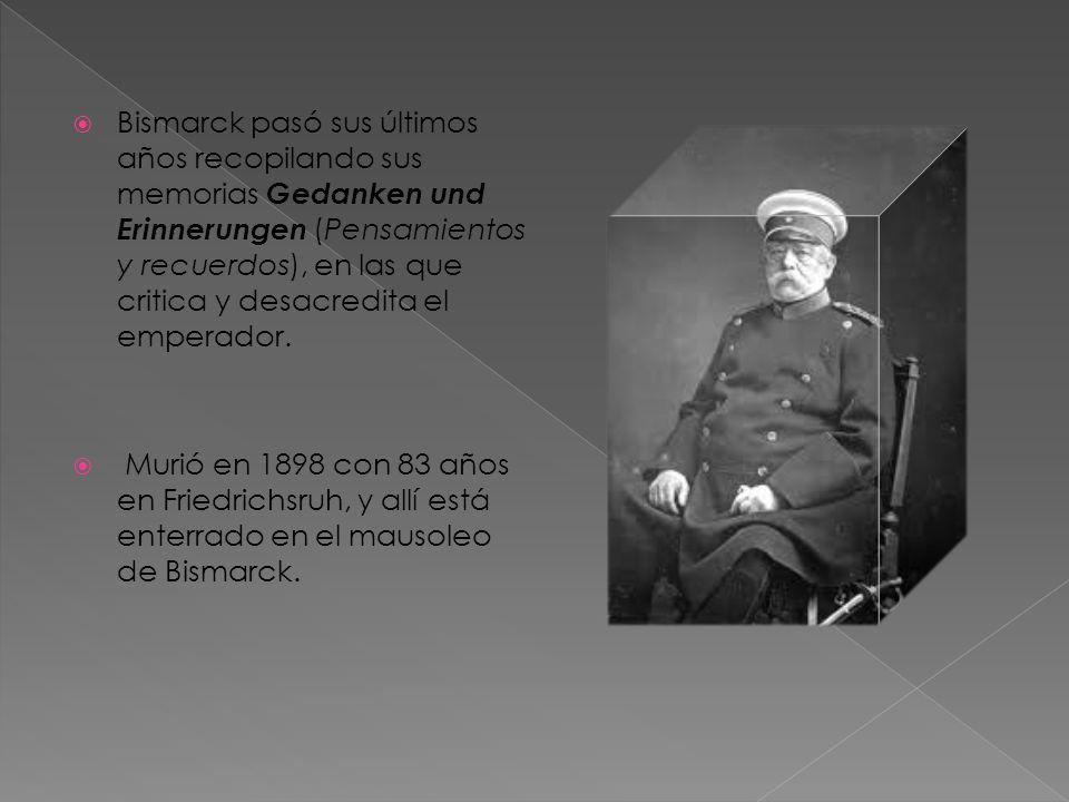 Bismarck pasó sus últimos años recopilando sus memorias Gedanken und Erinnerungen (Pensamientos y recuerdos), en las que critica y desacredita el empe