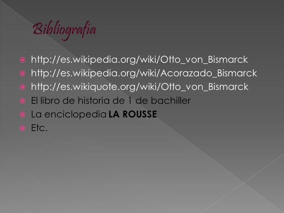http://es.wikipedia.org/wiki/Otto_von_Bismarck http://es.wikipedia.org/wiki/Acorazado_Bismarck http://es.wikiquote.org/wiki/Otto_von_Bismarck El libro
