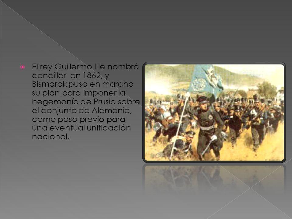 El rey Guillermo I le nombró canciller en 1862, y Bismarck puso en marcha su plan para imponer la hegemonía de Prusia sobre el conjunto de Alemania, c