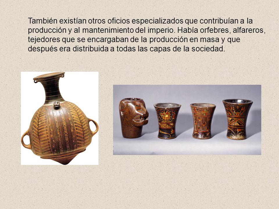 También existían otros oficios especializados que contribuían a la producción y al mantenimiento del imperio. Había orfebres, alfareros, tejedores que