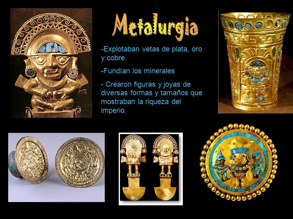 -Explotaban vetas de plata, oro y cobre. -Fundían los minerales - Crearon figuras y joyas de diversas formas y tamaños que mostraban la riqueza del im