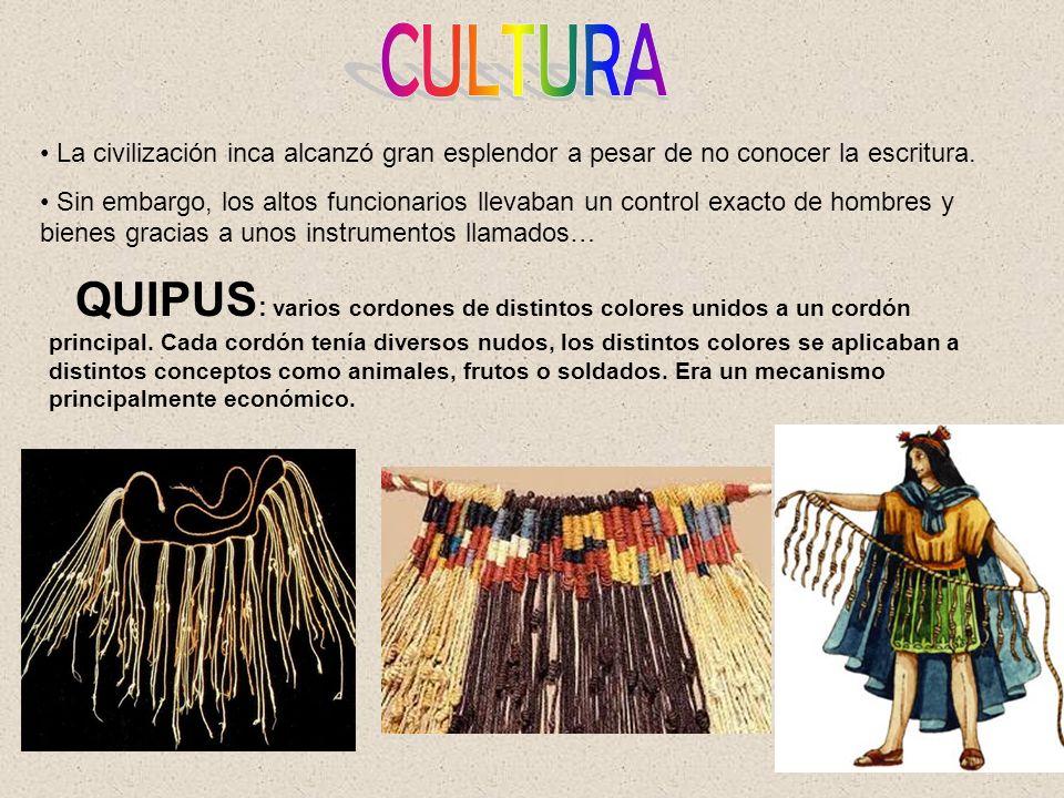 QUIPUS : varios cordones de distintos colores unidos a un cordón principal. Cada cordón tenía diversos nudos, los distintos colores se aplicaban a dis