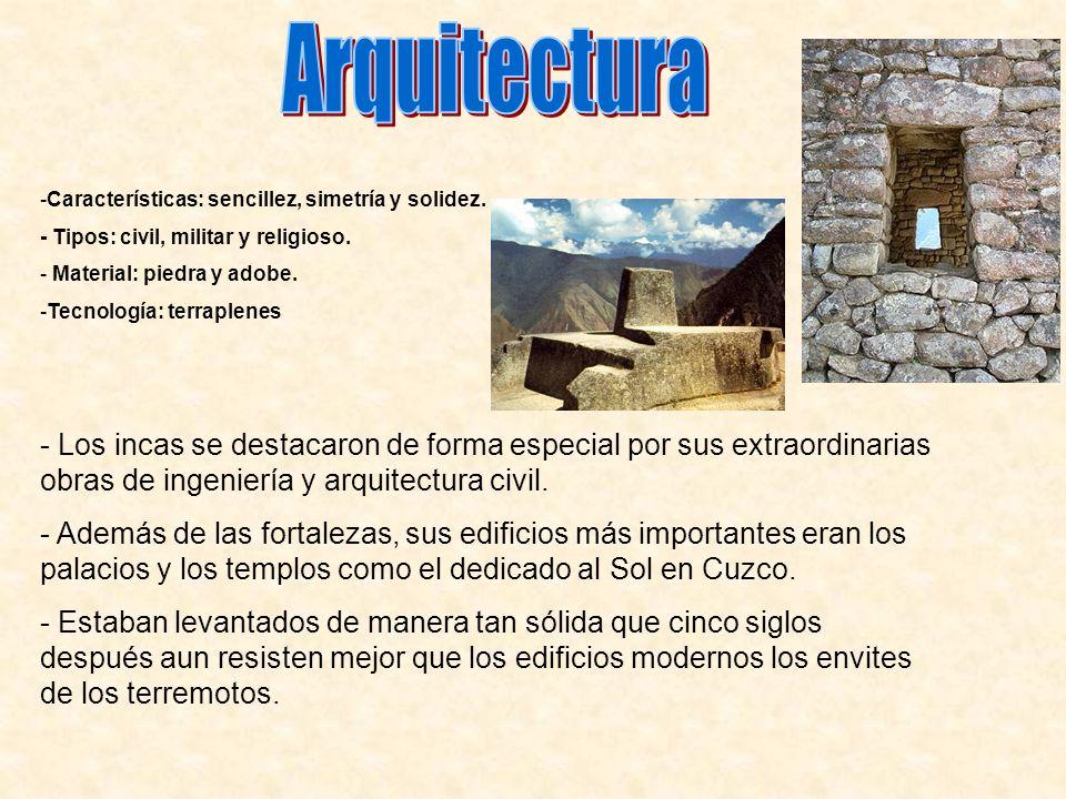 -Características: sencillez, simetría y solidez. - Tipos: civil, militar y religioso. - Material: piedra y adobe. -Tecnología: terraplenes - Los incas