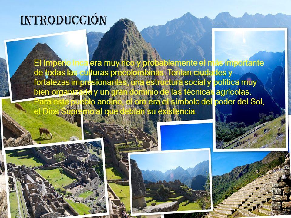 El Imperio Inca era muy rico y probablemente el más importante de todas las culturas precolombinas. Tenían ciudades y fortalezas impresionantes, una e