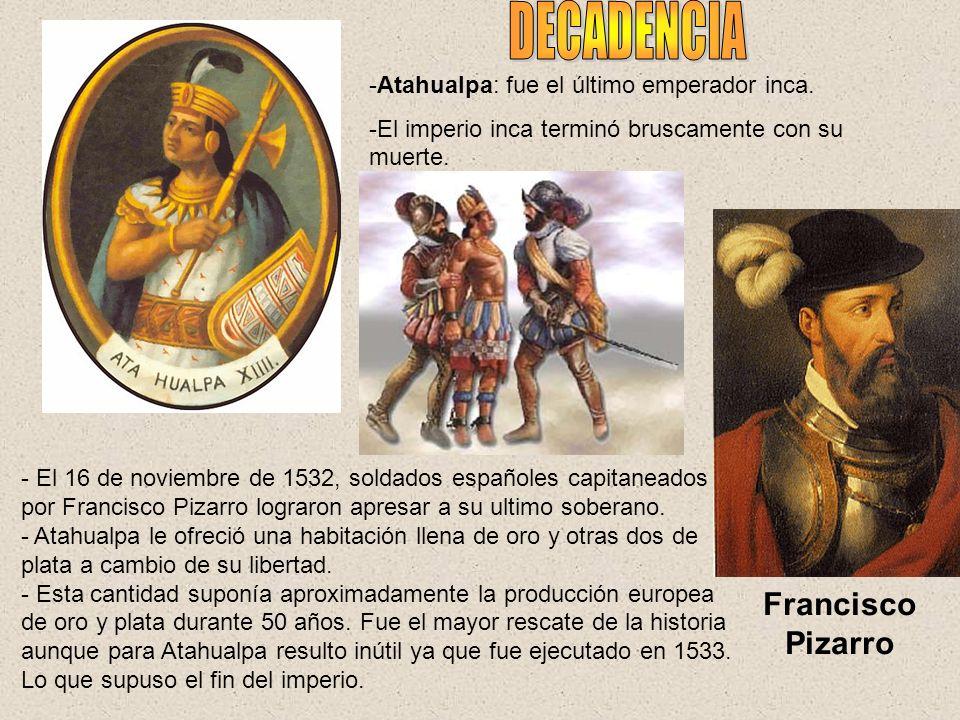 -Atahualpa: fue el último emperador inca. -El imperio inca terminó bruscamente con su muerte. - El 16 de noviembre de 1532, soldados españoles capitan