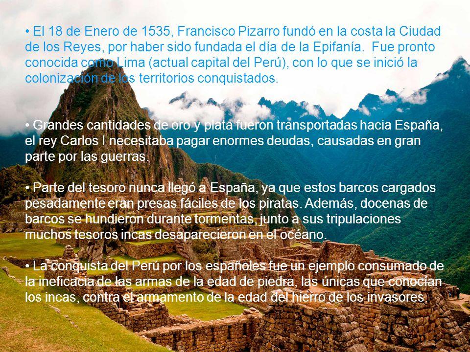 El 18 de Enero de 1535, Francisco Pizarro fundó en la costa la Ciudad de los Reyes, por haber sido fundada el día de la Epifanía. Fue pronto conocida