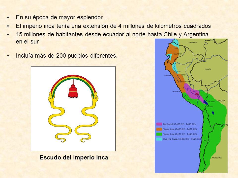 En su época de mayor esplendor… El imperio inca tenía una extensión de 4 millones de kilómetros cuadrados 15 millones de habitantes desde ecuador al n