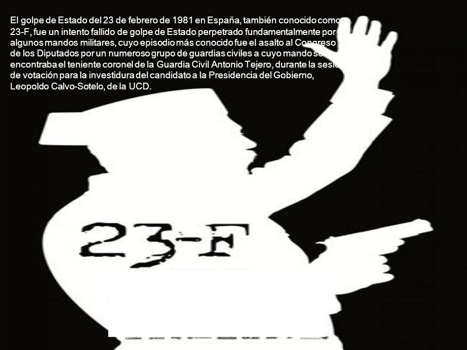 El golpe de Estado del 23 de febrero de 1981 en España, también conocido como 23-F, fue un intento fallido de golpe de Estado perpetrado fundamentalme