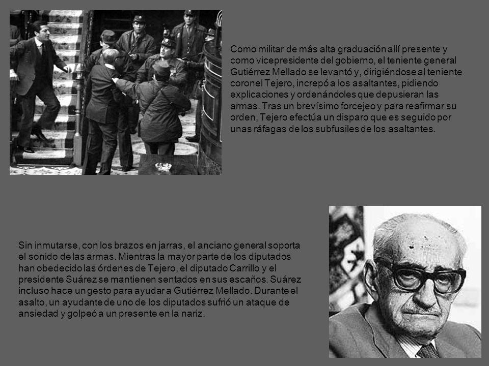 Como militar de más alta graduación allí presente y como vicepresidente del gobierno, el teniente general Gutiérrez Mellado se levantó y, dirigiéndose