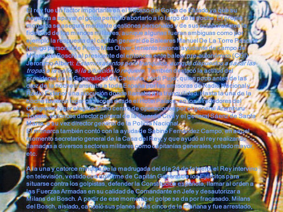 El rey fue un factor importante en el fracaso del Golpe de Estado ya que su negativa a apoyar el golpe permitió abortarlo a lo largo de la noche. El p