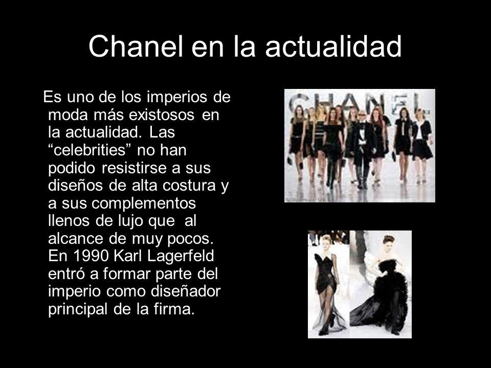 Chanel en la actualidad Es uno de los imperios de moda más existosos en la actualidad. Las celebrities no han podido resistirse a sus diseños de alta