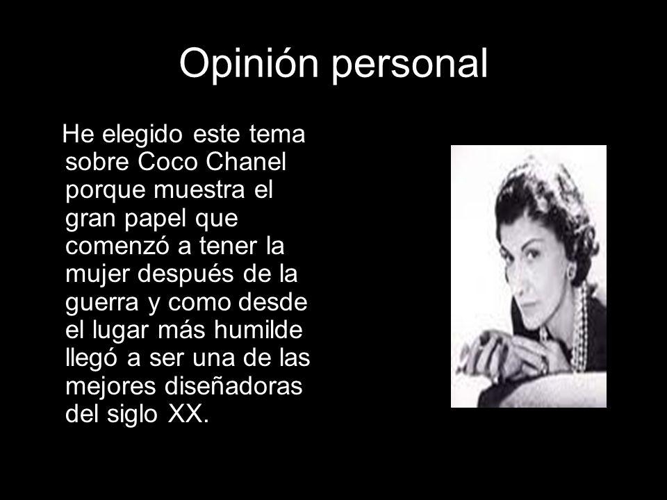 Opinión personal He elegido este tema sobre Coco Chanel porque muestra el gran papel que comenzó a tener la mujer después de la guerra y como desde el