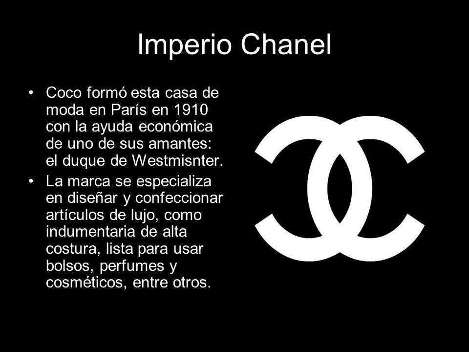 Imperio Chanel Coco formó esta casa de moda en París en 1910 con la ayuda económica de uno de sus amantes: el duque de Westmisnter. La marca se especi