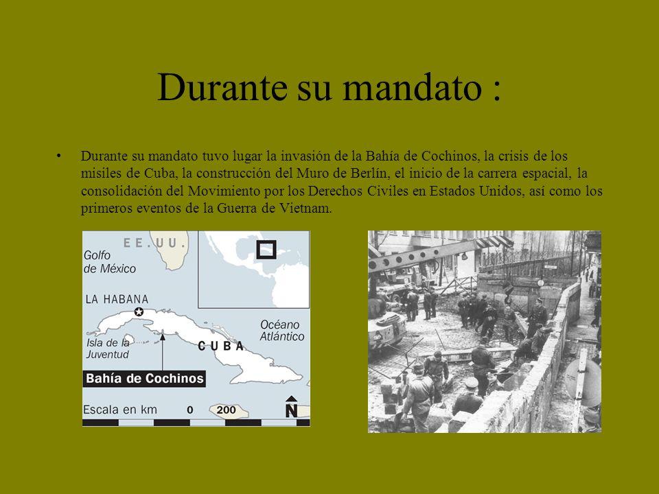 Durante su mandato : Durante su mandato tuvo lugar la invasión de la Bahía de Cochinos, la crisis de los misiles de Cuba, la construcción del Muro de