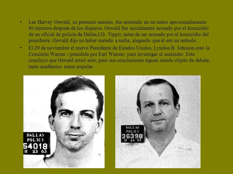 Lee Harvey Oswald, su presunto asesino, fue arrestado en un teatro aproximadamente 80 minutos después de los disparos. Oswald fue inicialmente acusado