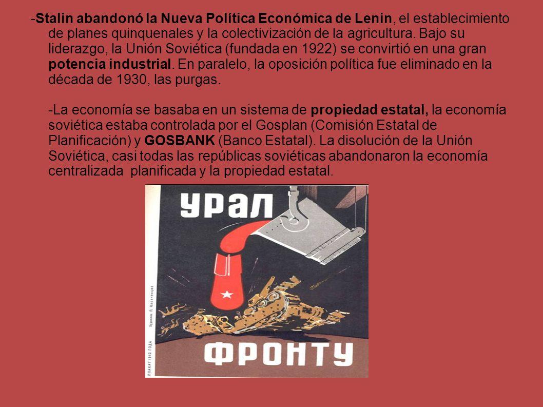 -Stalin abandonó la Nueva Política Económica de Lenin, el establecimiento de planes quinquenales y la colectivización de la agricultura. Bajo su lider