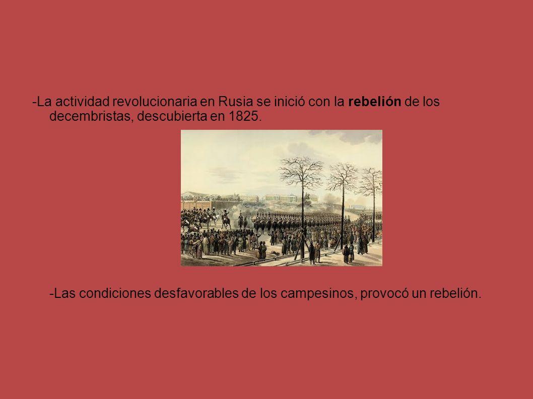 -La actividad revolucionaria en Rusia se inició con la rebelión de los decembristas, descubierta en 1825. -Las condiciones desfavorables de los campes